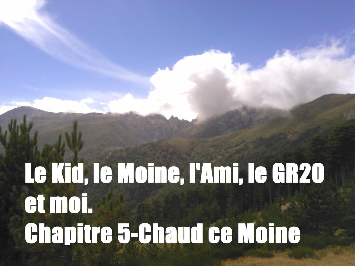 Le Moine, le Kid, l'Ami le GR20 et moi. Chapitre 5-Chaud ceMoine