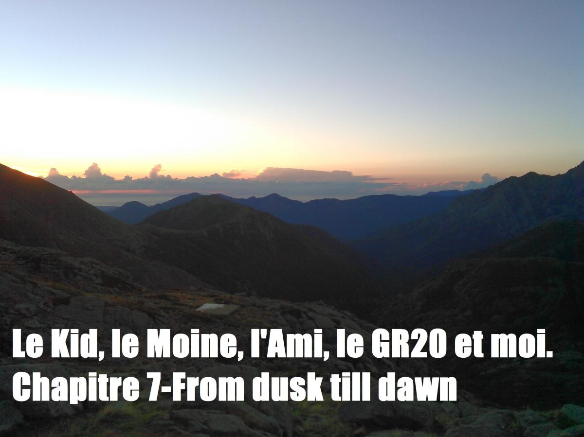 Le Kid, le Moine, l'Ami, le GR20 et moi. Chapitre 7-From dusk tilldawn