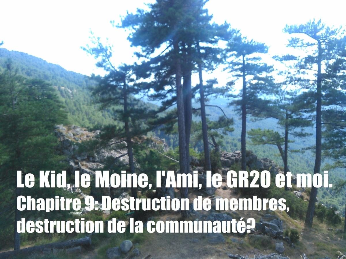 Le Kid, le Moine, l'Ami, le GR20 et moi. Chapitre 9- Destruction de membres, destruction de lacommunauté?